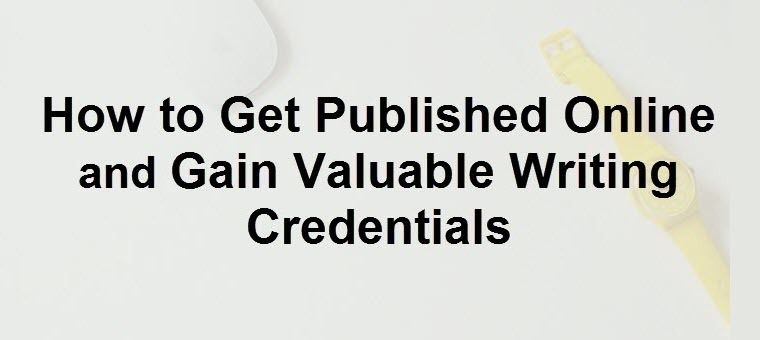 How to Get Published Online Gain Writing Credentials